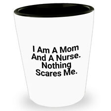 Funny Nurse Mom Shot Glass Glasses Gift I Am A Mom And A Nurse Nothing Scares Me