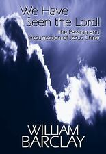 We Have Seen the Lord!: The Passion and Resurrection of Jesus Christ (The Willia