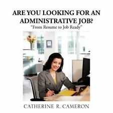 Are You Looking for an Administrative Job?: From Resume to Job Ready by Cameron