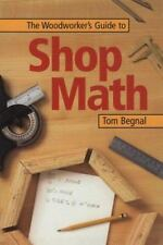 Woodworker's Guide to Shop Math by Tom Begnal (Paperback, BRAND NEW))