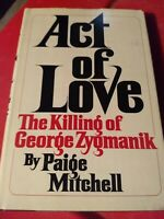 ACT OF LOVE: KILLING OF GEORGE ZYGMANIK By Paige Mitchell - Hardcover EXCELLENT