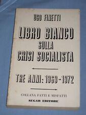 LIBRO BIANCO SULLA CRISI SOCIALISTA - Ugo Finetti - Sugar Editore    (G2)