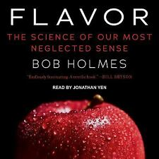 Flavor: The Science of Our Most Neglected Sense by Holmes, Bob