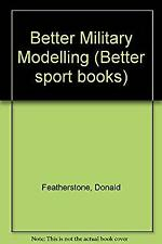 Better Military Modelling by Featherstone, Donald F.-ExLibrary