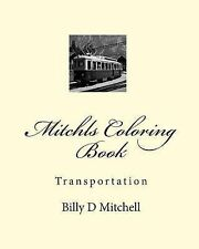 NEW Mitchls Coloring Book: Transportation by Billy D Mitchell