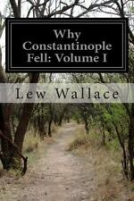 Why Constantinople Fell: Volume I by Lew Wallace (2014, Paperback)