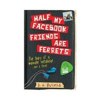 Half My Facebook Friends Are Ferrets by J. A Buckle (author)