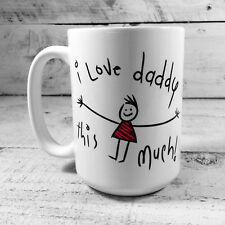 I LOVE DADDY THIS MUCH LARGE DADS MUG CUP 15OZ FATHER'S DAY BIRTHDAY CHRISTMAS