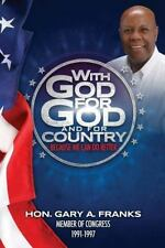 With God, for God and for Country : Because We Can Do Better by Gary Franks...