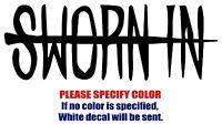 "SWORN IN Band Rock Music Vinyl Decal Car Sticker Window bumper Laptop Tablet 7"""