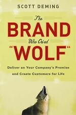 The Brand Who Cried Wolf : Deliver on Your Company's Promise and Create...