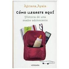 Como llegaste aqui. Historia de una madre adolescente (Novela Vergara)-ExLibrary