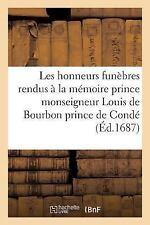 Les Honneurs Funebres Rendus a la Memoire de Prince Monseigneur Louis de...