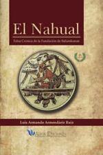 El Nahual : Falsa Cronica de la Fundacion de Balumkanan by Luis Armando...