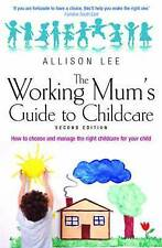 Lee, Allison, The Working Mum's Guide to Childcare: 2nd edition, Very Good Book