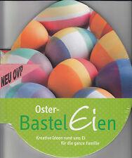 Oster-BastelEien - Kreative Ideen rund ums Ei für die ganze Familie Neu und OVP!