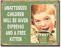 Unattended Children Will Be Given Espresso And Free Kittens Metal Tin Sign Humor