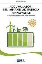 Accumulatori per Impianti Ad Energia Rinnovabile : Guida Alla Progettazione e...