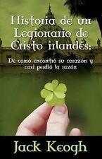 Historia de Un Legionario de Cristo Irlandes: de Como Encontro Su Corazon y Casi