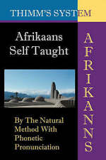 Afrikaans Self-taught: By the Natural Method with Phonetic Pronunciation (Thimm'