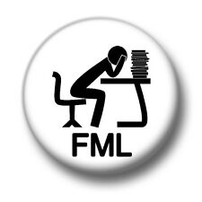 FML 1 Inch / 25mm Pin Button Badge F*ck My Life Job Study Work Bored Done Enough