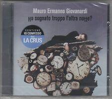 MAURO ERMANNO GIOVANARDI HO SOGNATO TROPPO L'ALTRA NOTTE LA CRUS CD  SIGILLATO!!
