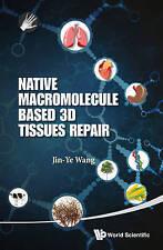 NEW Native Macromolecule-Based 3d Tissues Repair by Jin-Ye Wang