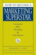 HOW TO BECOME A MARKETING SUPERSTAR: UNEXPECTED RULES THAT RING THE-ExLibrary