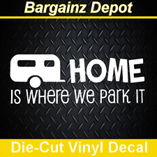 .. Vinyl Decal ..HOME IS WHERE WE PARK IT.... Camper Decal Sticker Laptop Car RV