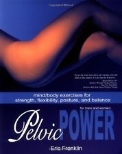Pelvic Power : Mind/Body Exercises for Strength, Flexibility, Posture, and...