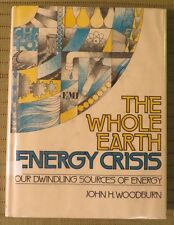 1973 THE WHOLE EARTH ENERGY CRISIS by JOHN H WOODBURN Hard Cover Book