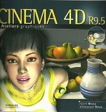 CINEMA 4D R9.5 - ATELIERS GRAPHIQUES - ANIMATION - INFORMATIQUE - LIVRE + CD-ROM