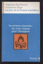 LIVRE  Le jour où la France tremblera : Terrorisme islamiste : les vrais risques