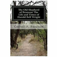 The Old Shepherd of Branson: the Life and Times of Harold Bell Wright by...