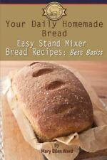 Your Daily Homemade Bread: Easy Stand Mixer Bread Recipes : Best Basics: By W...