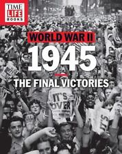 TIME-LIFE World War II: 1945 : The Final Victories by TIME-LIFE Books