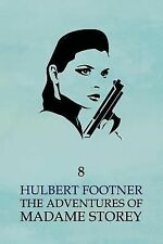 The Adventures of Madame Storey : Volume 8 by Hulbert Footner (2014, Paperback)