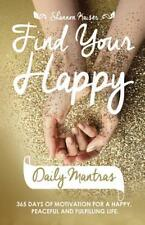 Find Your Happy Daily Mantras: 365 Days of Motivation for a Happy, Peaceful and