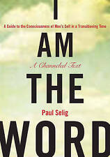 I Am the Word: A Guide to the Consciousness of Man's Self in a Transitioning Tim