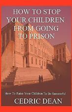 How to Stop Your Children from Going to Prison by Cedric Dean (2008, Paperback)