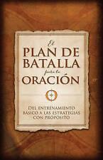 El plan de batalla para la oración: Del entrenamiento básico a las estrategias c