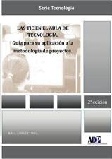 Las Tic en el Aula de Tecnologia. Guia para Su Aplicacion a la Metodologia de...
