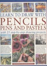 Learn to Draw with Pencils, Pens and Pastels: With 25 Step-By-Step Projects: