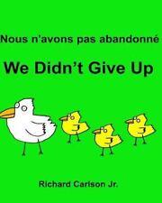 Nous N'avons Pas Abandonn? We Didn't Give up : Livre d'images Pour Enfants Fr...