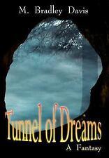 Tunnel of Dreams : A Fantasy by M. Bradley Davis (2003, Hardcover)