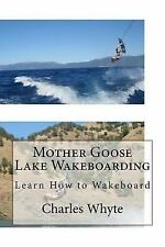 Mother Goose Lake Wakeboarding : Learn How to Wakeboard by Charles Whyte...