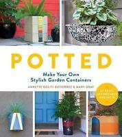 Potted: Make Your Own Stylish Garden Containers by Gutierrez, Annette Goliti|Gra
