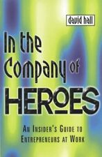In the Company of Heroes: How to Release Your Entrepreneurial Spirit By David H