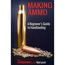 NEW Making Ammo: A Beginner's Guide to Handloading by Kyle Lynch