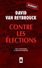Contre les élections : récit  *** Auteur : David Grégoire Van Reybrouck